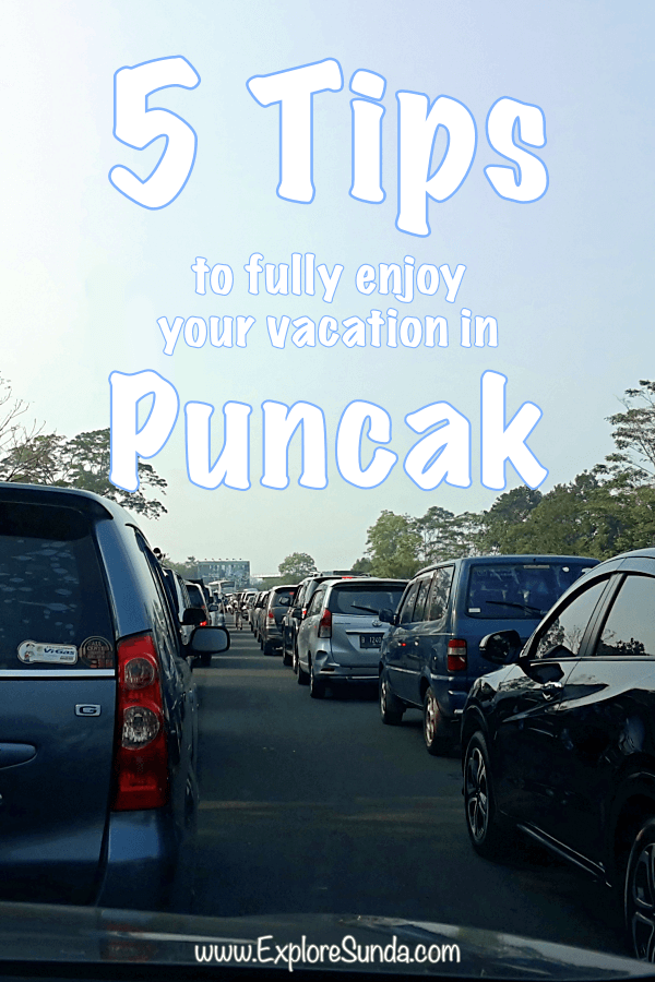 5 Tips to Fully Enjoy Your Vacation in #Puncak #ExploreSunda